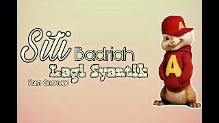 Siti Badriah   Lagi Syantik (versi Chipmunk)