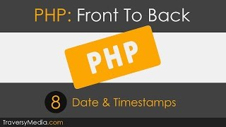 PHP Front To Back [Part 8] - Dates & Timestamps