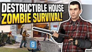 DESTRUCTIBLE HOUSE ZOMBIE SURVIVAL - Gmod Sandbox | Zombie Invasion!