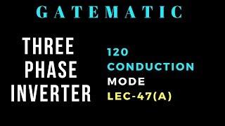 Lec 47(a) Three Phase Inverter   120 Mode   Power Electronics