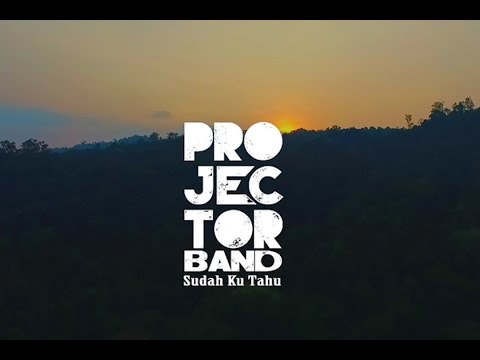 Projector Band - Sudah Ku Tahu (Official Music Video) Mp3
