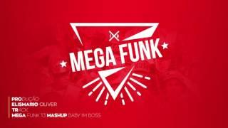 Mega Funk 1 3 Mashup Baby i'm boss Produção Elismario Oliver