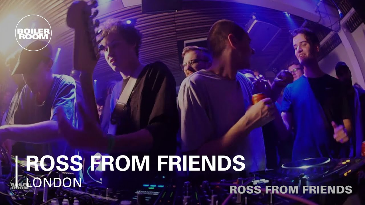 Ross From Friends - Live @ Boiler Room London 2017