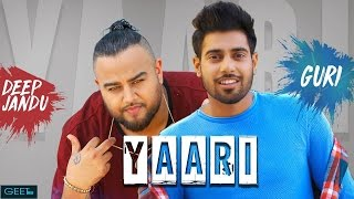 Yaari Full Song Guri Ft Deep Jandu  Arvindr Khaira  Latest Punjabi Songs 2017  Geet MP3