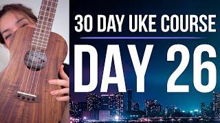 Day 26 - LA VIE EN ROSE CHORD-MELODY 1 - 30 Day Uke Course