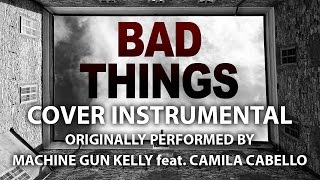Bad Things (Cover Instrumental) [In The Style Of Machine Gun Kelly Feat. Camila Cabello]