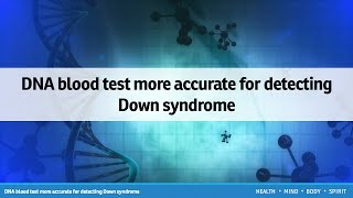 DNA blood test more accurate for detecting Down syndrome