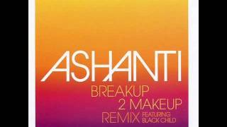 Ashanti - Breakup 2 Makeup (Remix) (Featuring Black Child) (Radio Edit)