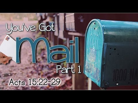 You`ve Got Mail Acts 15:22-29