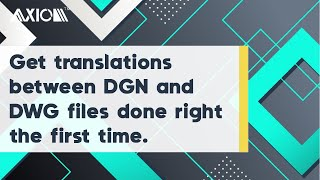 Get translations between DGN and DWG files done right the first time.