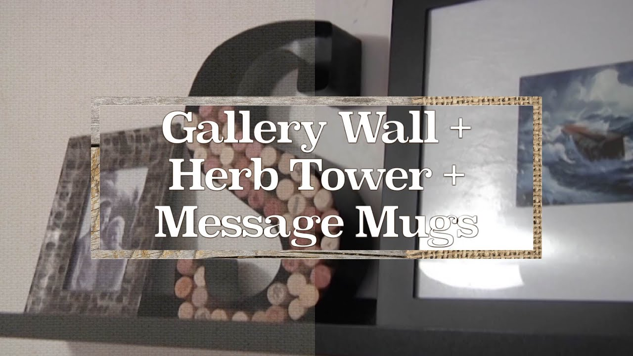 Gallery Wall + Herb Tower + Message Mugs