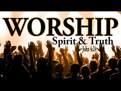 What Is Worship || How To Worship God || What Does In Spirit And Truth Mean? Mp3