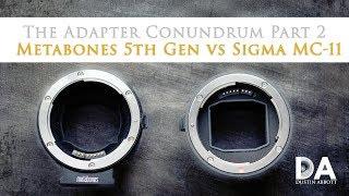 The Adapter Conundrum Part 2: Metabones 5th Vs Sigma MC-11 | 4K