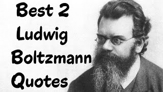 Best 2 Quotes From Ludwig Boltzmann - The Austrian physicist & philosopher