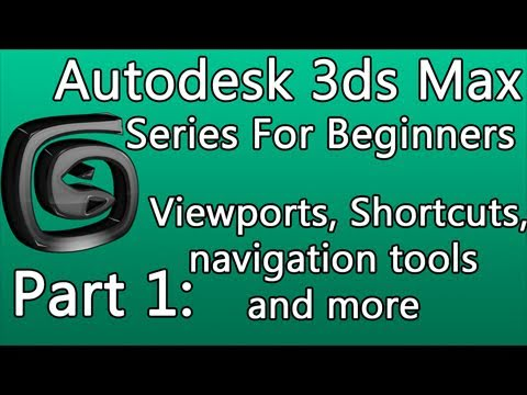 3ds Max Tutorial Part 1: Viewports, Shortcuts, Navigation Tools and More