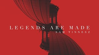 Sam Tinnesz - Legends Are Made [Official Audio]