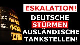 Jetzt gehts LOS! Absolute ESKALATION! Deutsche STÜRMEN ausländische Tankstellen! Preis-Hammer!