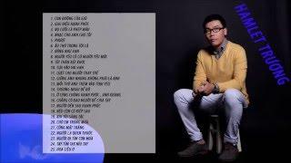 Tuyển tập các ca khúc hay nhất của ca sĩ Hamlet Trương