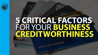 5 Critical Factors that Determine your Business Creditworthiness