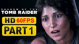 Shadow of the Tomb Raider Gameplay Walkthrough Part 1 [1080p HD 60FPS ] - No Commentary