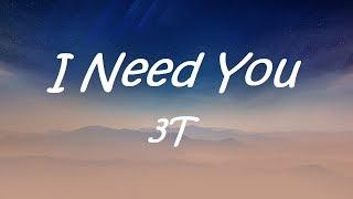 I Need You  -  3T ( Lyrics)