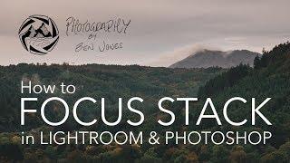 How I FOCUS STACK in Lightroom & Photoshop