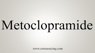 How To Say Metoclopramide