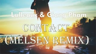 Lulleaux & Giang Pham   Contact (Melsen Remix)