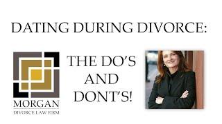 Dating During Divorce - Morgan Divorce Law Firm