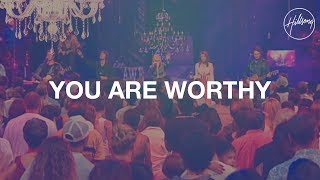 You Are Worthy - Hillsong Worship