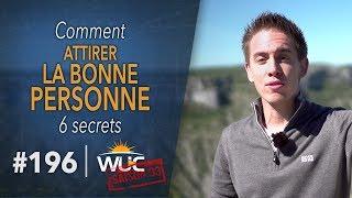 6 Secrets Pour Attirer La BONNE PERSONNE   WUC #196