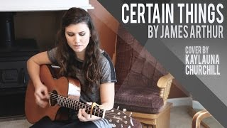 Certain Things - James Arthur (Cover by Kaylauna Churchill)