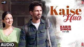 Full Audio: Kaise Hua   Kabir Singh   Shahid K, Kiara A, Sandeep V   Vishal Mishra, Manoj Muntashir