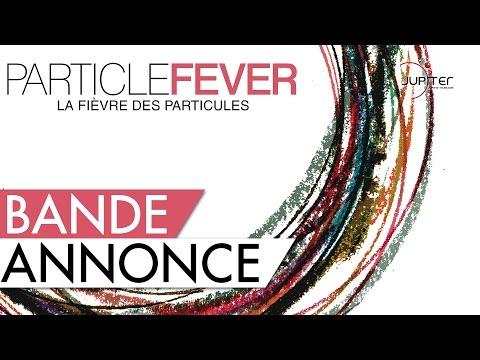 La Fièvre des Particules - Particle Fever // Bande Annonce Officielle (HD) - VOSTFR