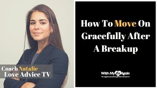Moving On Gracefully Post Breakup