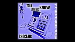 "Choclair ""Talk Let The Beats Know"" OFFICIAL"