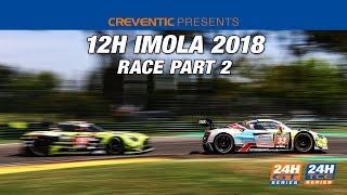 Hankook 12H IMOLA 2018 - Race Part 2   Kholo.pk