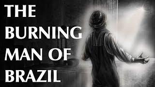 The Burning Man of Brazil