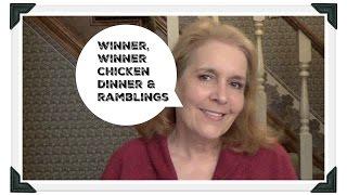 Winner, Winner Chicken Dinner + Some Ramblings
