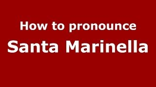 How to pronounce Santa Marinella (Italian/Italy) - PronounceNames.com