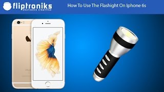 Iphone 6s: How To Turn On The Flashlight - Fliptroniks.com