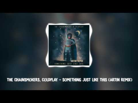 Chainsmokers & Coldplay - Something Just Like This (ARTIN Remix)