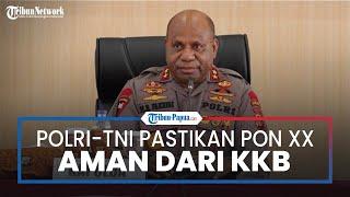 Polri dan TNI Pastikan PON XX Papua Aman dari Gangguan KKB, Sudah Siapkan Langkah Pencegahan