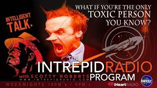 """Intrepid Radio - """"What If YOU are the ONLY NON-Toxic Person You Know?"""""""