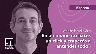 Adrian Herzkovich: En un momento hacés un click y empezás a entender todo | Scalabl España
