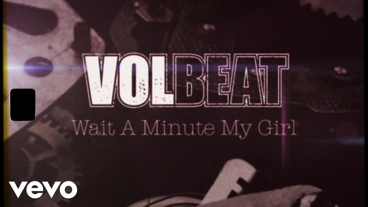 VOLBEAT - Wait A Minute My Girl