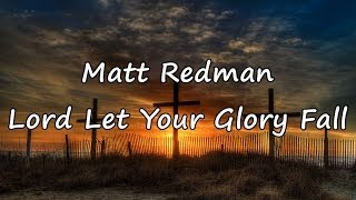Matt Redman - Lord Let Your Glory Fall [with lyrics]