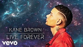 Kane Brown   Live Forever (Official Audio)