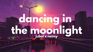 Jubel, NEIMY - Dancing In The Moonlight (Lyrics)