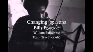 Billy Bang+William Parkar+Toshi Tsuchitori / Changing Seasons